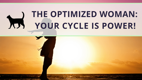 """The optimized woman"": How to use your cycle as a strength"