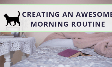 Creating a morning routine to get the awesome life you want