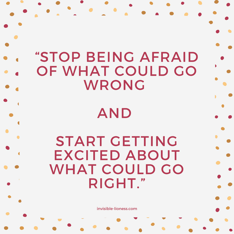 "Number 3 of the quotes about procrastination: ""Stop being afraid of what could go wrong and start being excited about what could go right!"""