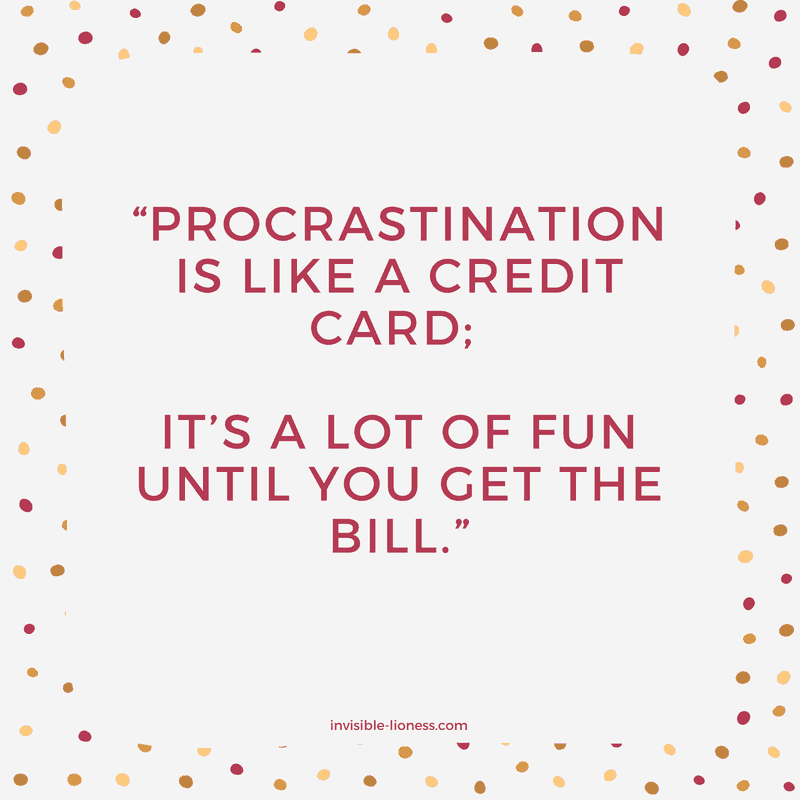 "Procrastination quote number 10: ""Procrastination is like a credit card; It's a lot of fun, until you get the bill."""