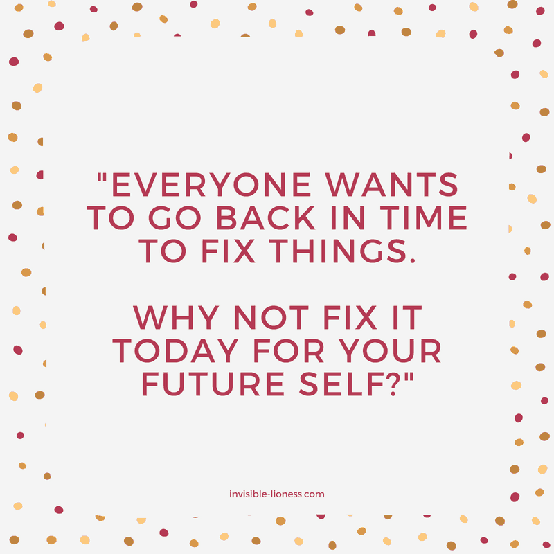 "procrastination quote number 4: ""Everyone wants to go back in time to fix things. Why not fix it today for your future self?"""