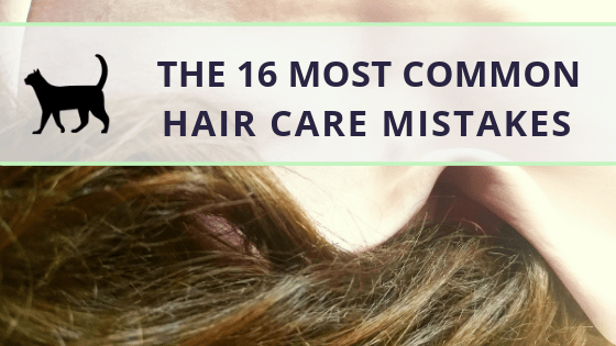 The most common hair care mistakes