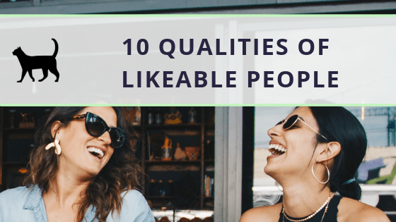 These are the qualities of a likeable person: make people like you
