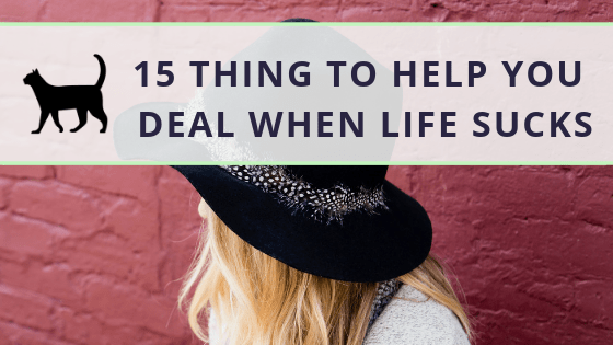 15 things to help you deal when life sucks