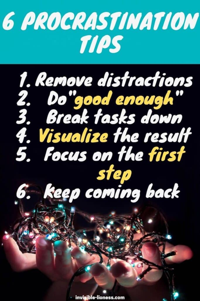 Graphic with 6 procrastination tips: 1. remove distractions, 2. do good enough, 3. break tasks down, 4. visualize the result, 5. focus on the first step, 6. keep coming back