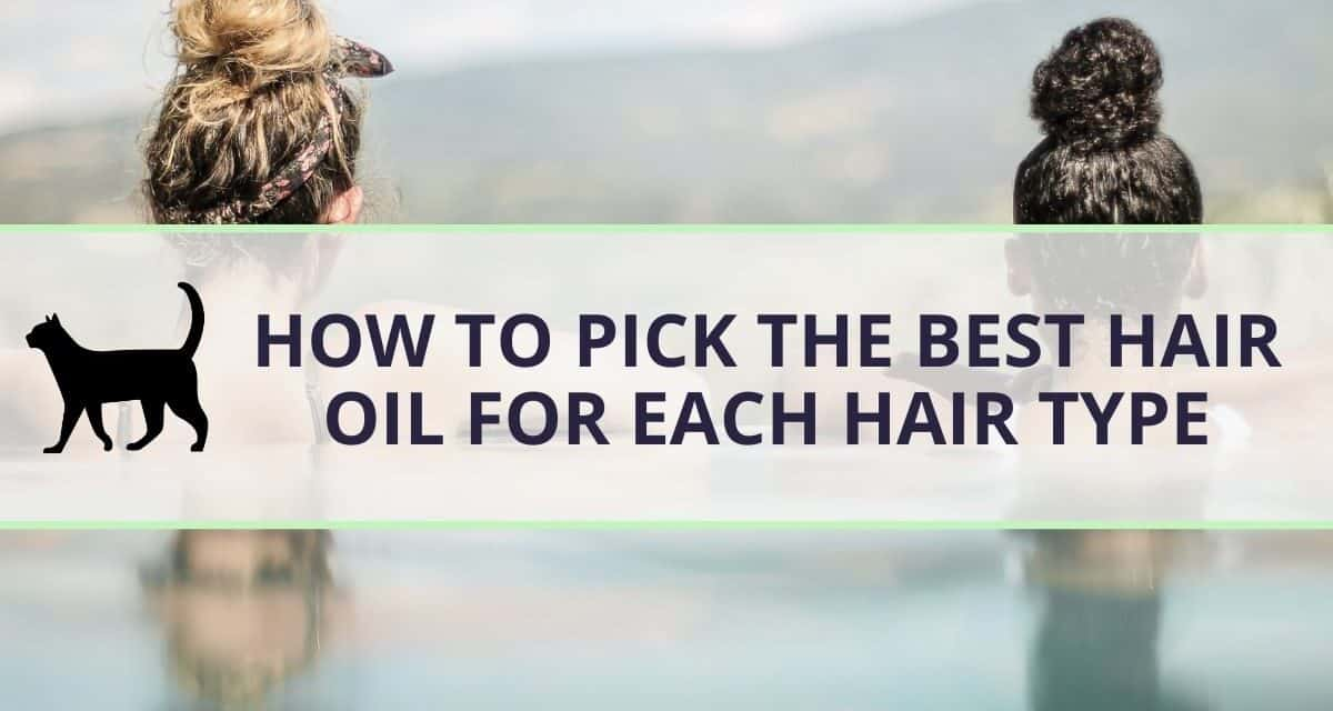 How to pick the best hair oil for Each hair type