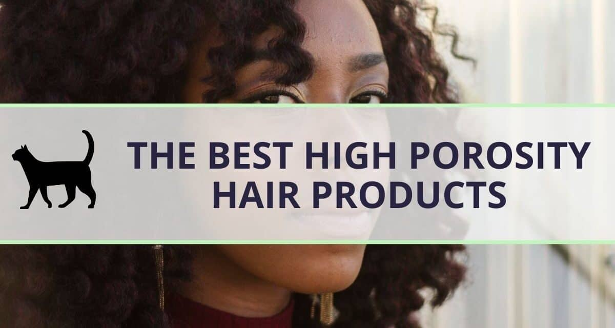 High porosity hair products: What you need to know